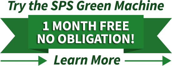 Try the SPS Green Machine | 1 Month Free No Obligation | Learn More